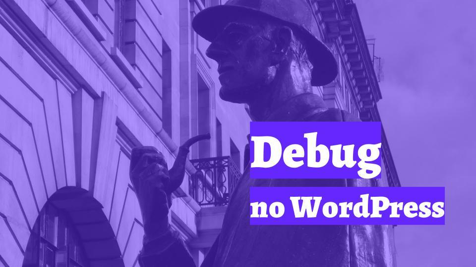Dicas básicas de debug no WordPress